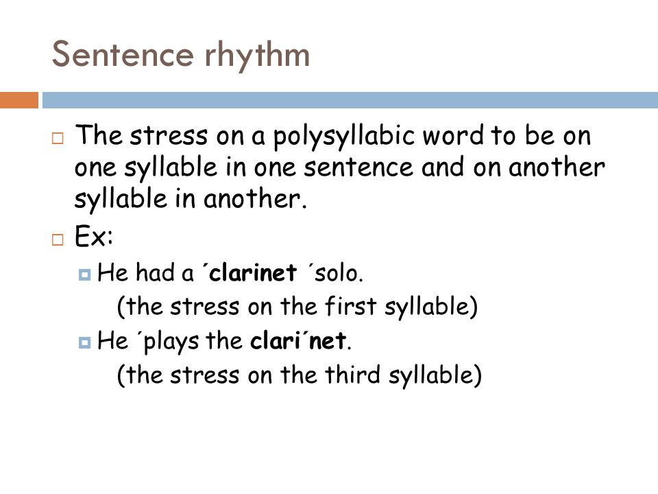 Sentence rhythm  The stress on a polysyllabic word to be on one syllable in one sentence and on another syllable in another.