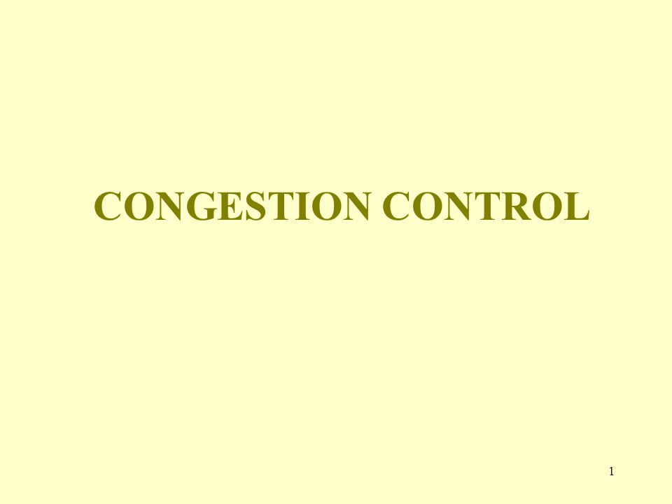 1 CONGESTION CONTROL