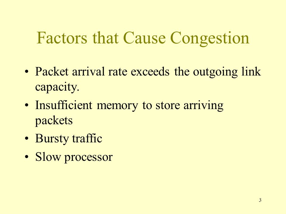 3 Factors that Cause Congestion Packet arrival rate exceeds the outgoing link capacity.