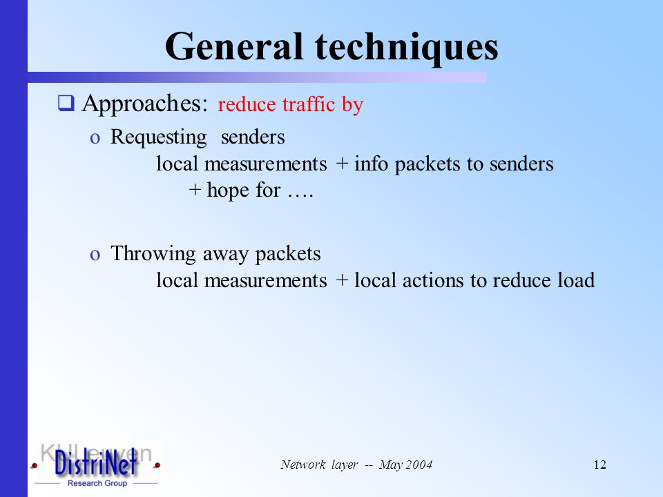 Network layer -- May 200412 General techniques  Approaches: reduce traffic by oRequesting senders local measurements + info packets to senders + hope for ….