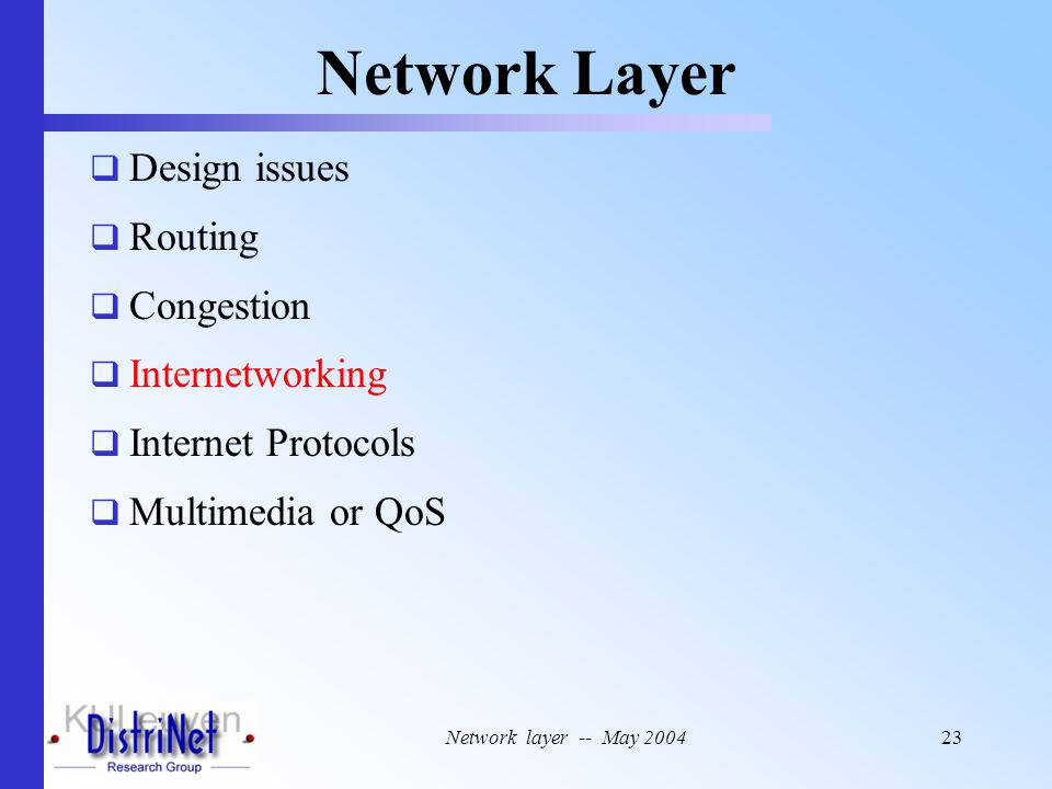 Network layer -- May 200423 Network Layer  Design issues  Routing  Congestion  Internetworking  Internet Protocols  Multimedia or QoS