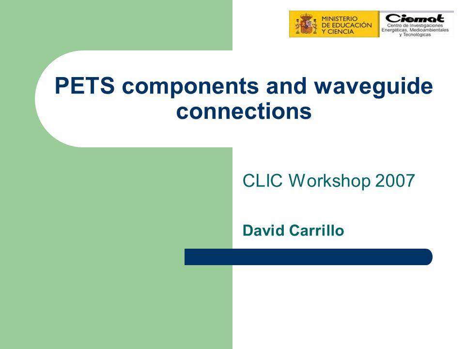 David Carrillo CIEMAT Testing single PETS bar wr90 taper PETS bar + 2 side blocks Full assembly simulation