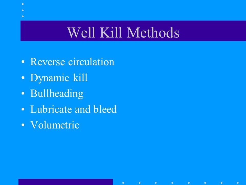 Well Kill Methods Reverse circulation Dynamic kill Bullheading Lubricate and bleed Volumetric