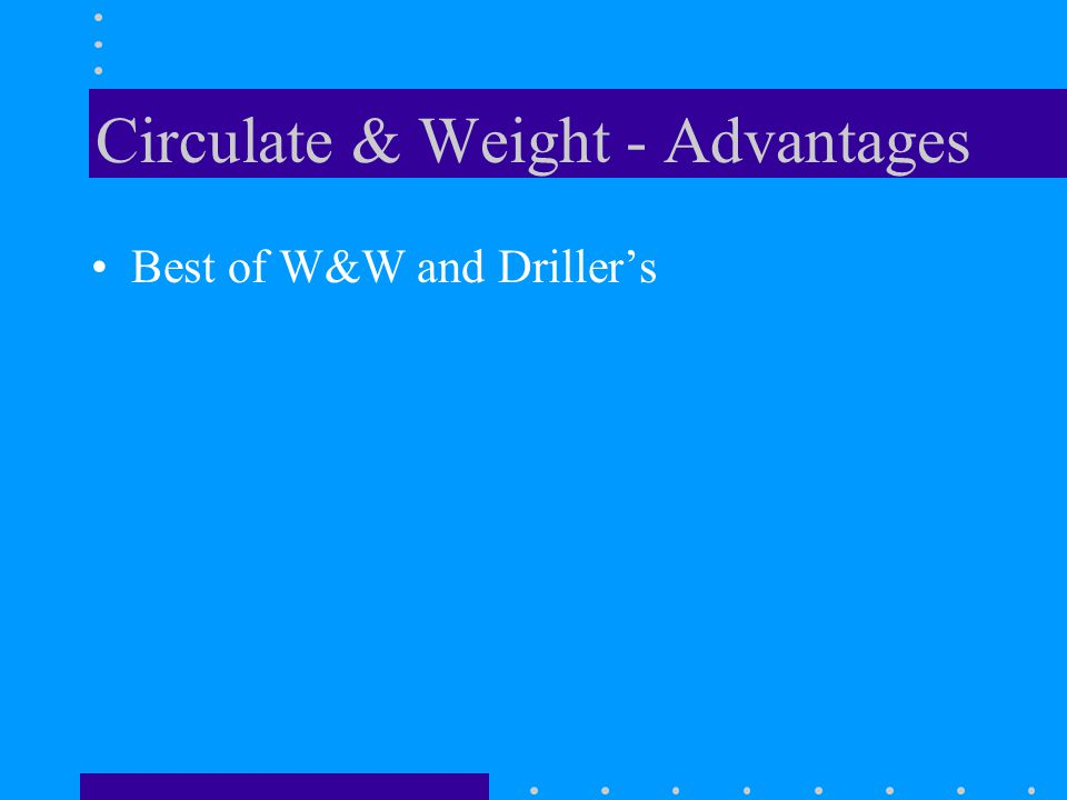 Circulate & Weight - Advantages Best of W&W and Driller's