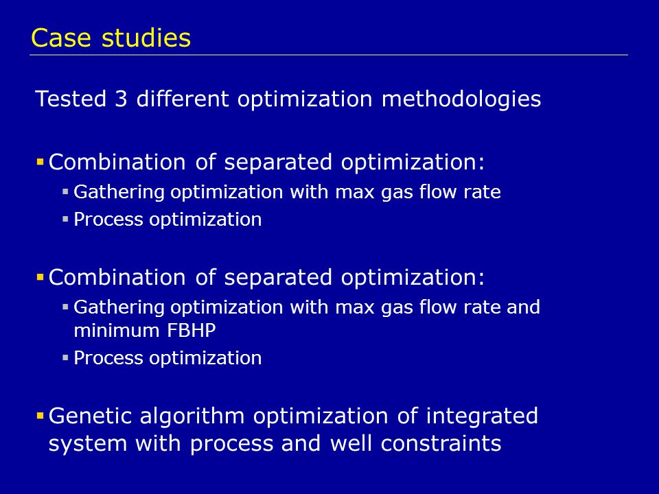 Tested 3 different optimization methodologies  Combination of separated optimization:  Gathering optimization with max gas flow rate  Process optim
