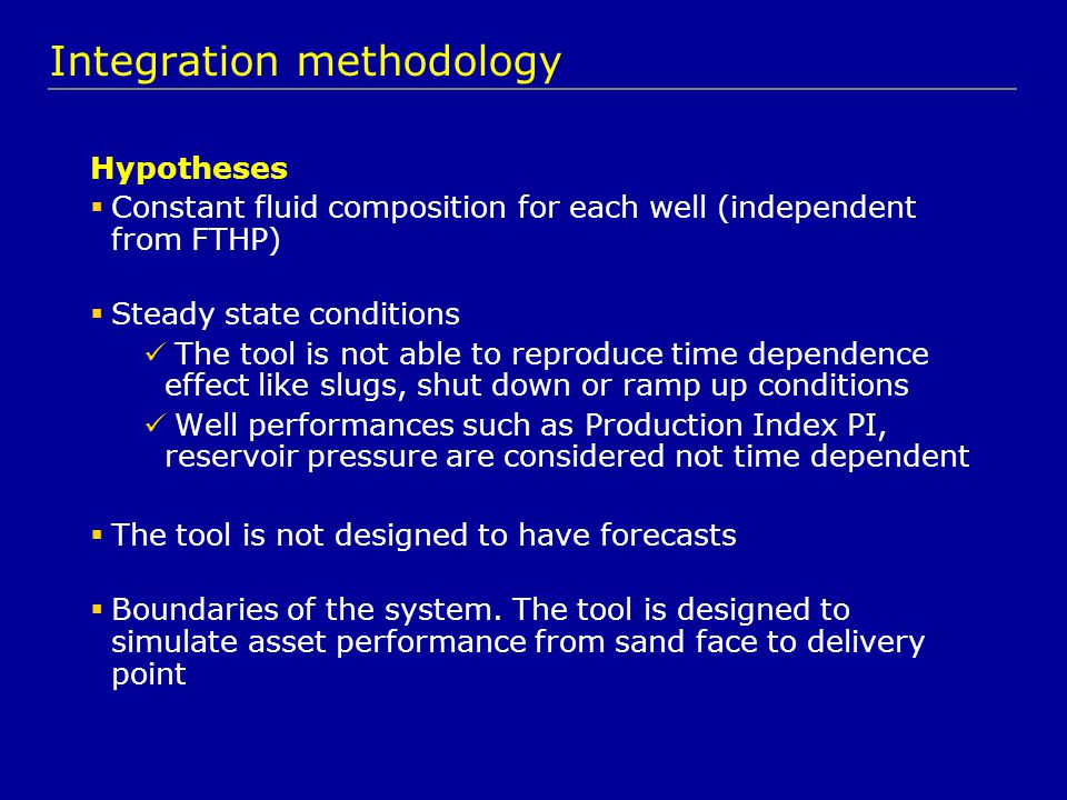 Integration methodology Hypotheses  Constant fluid composition for each well (independent from FTHP)  Steady state conditions The tool is not able t