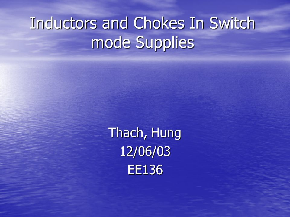 Inductors and Chokes In Switch mode Supplies Thach, Hung 12/06/03EE136