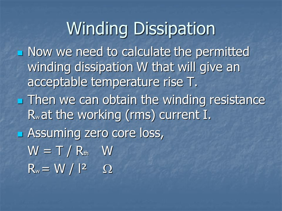 Winding Dissipation Now we need to calculate the permitted winding dissipation W that will give an acceptable temperature rise T. Now we need to calcu