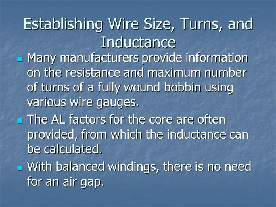 Establishing Wire Size, Turns, and Inductance Many manufacturers provide information on the resistance and maximum number of turns of a fully wound bo