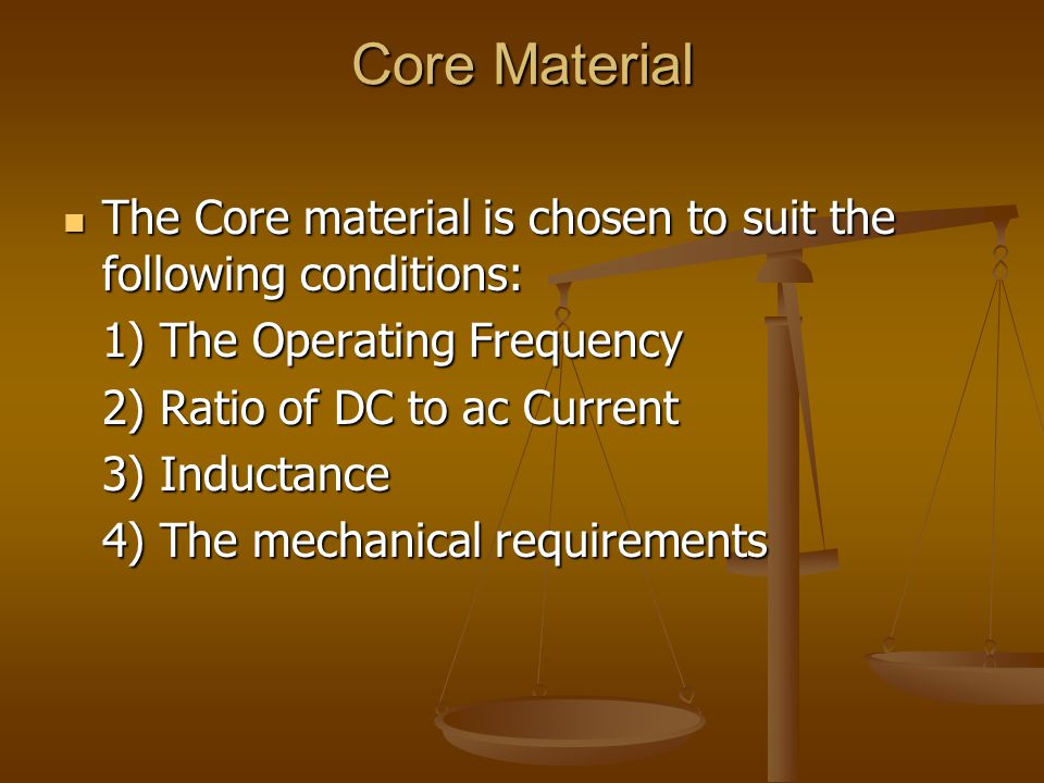 Core Material The Core material is chosen to suit the following conditions: The Core material is chosen to suit the following conditions: 1) The Opera