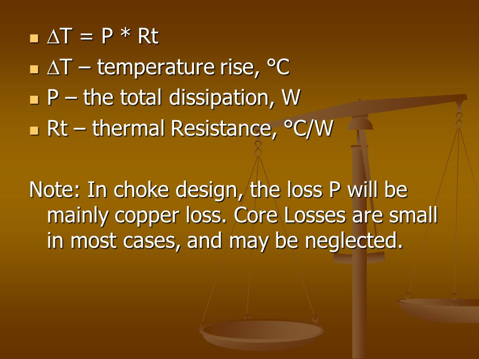  T = P * Rt  T = P * Rt  T – temperature rise, °C  T – temperature rise, °C P – the total dissipation, W P – the total dissipation, W Rt – thermal