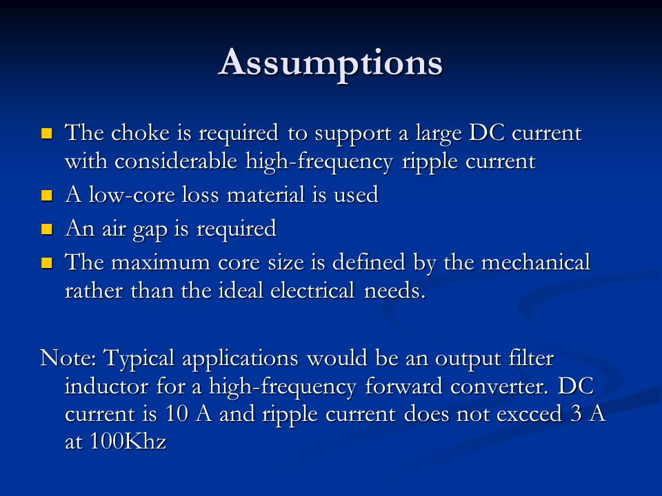 Assumptions The choke is required to support a large DC current with considerable high-frequency ripple current The choke is required to support a lar