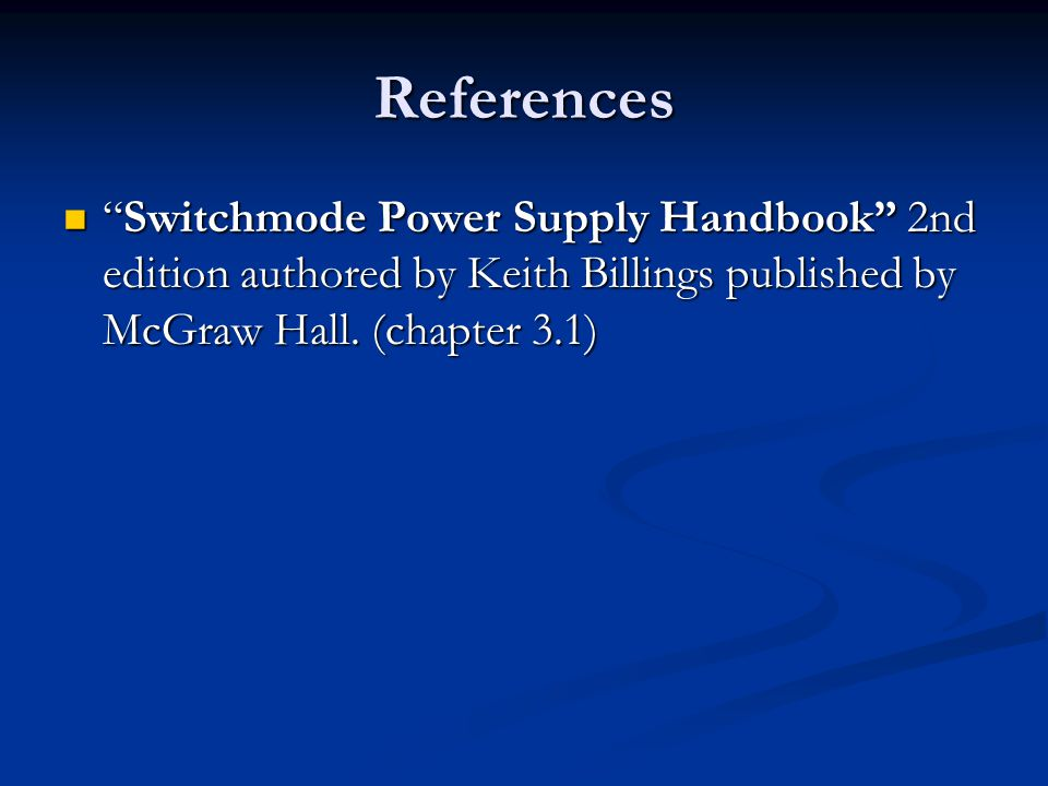 """References """"Switchmode Power Supply Handbook"""" 2nd edition authored by Keith Billings published by McGraw Hall. (chapter 3.1) """"Switchmode Power Supply"""