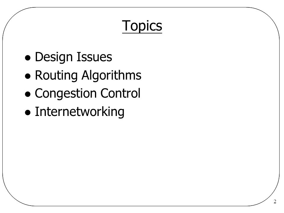 2 Topics l Design Issues l Routing Algorithms l Congestion Control l Internetworking