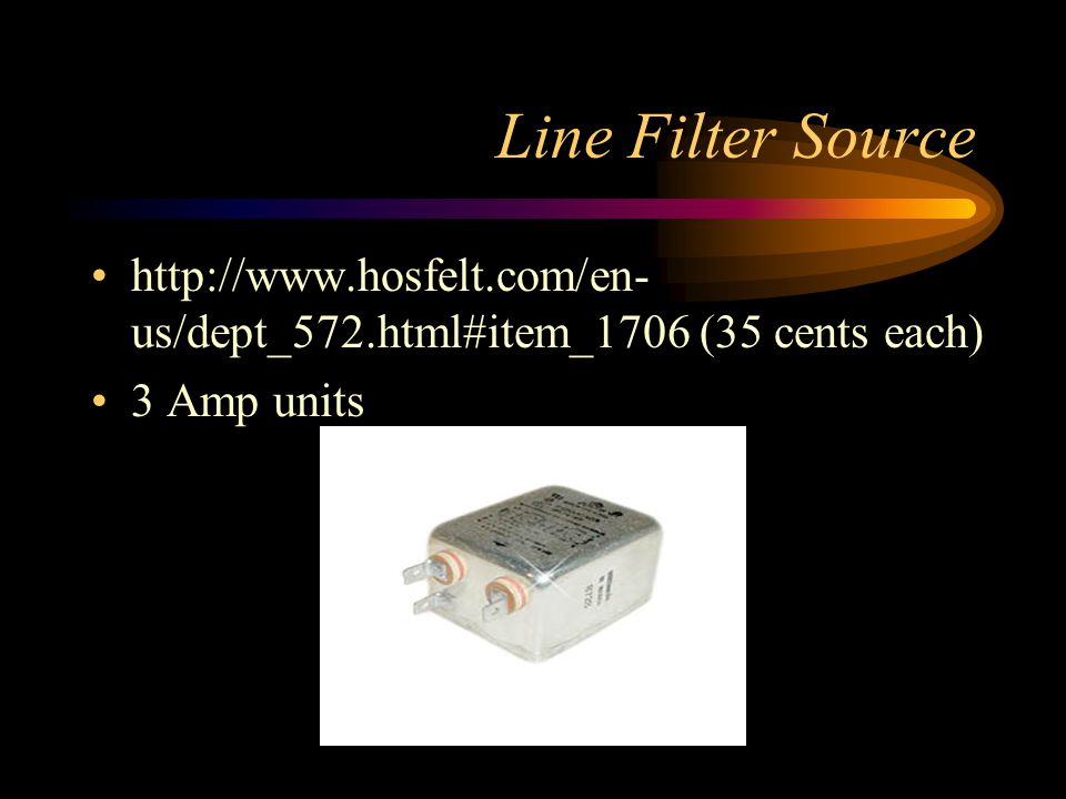 Line Filter Source http://www.hosfelt.com/en- us/dept_572.html#item_1706 (35 cents each) 3 Amp units