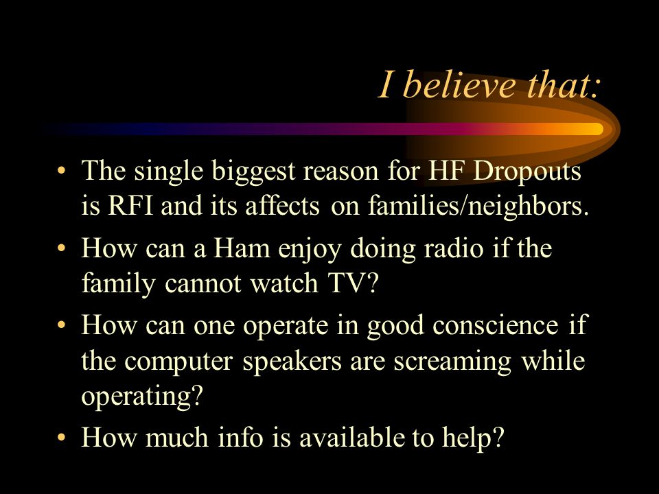 I believe that: The single biggest reason for HF Dropouts is RFI and its affects on families/neighbors.