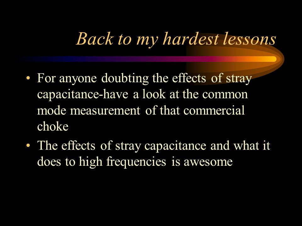 Back to my hardest lessons For anyone doubting the effects of stray capacitance-have a look at the common mode measurement of that commercial choke The effects of stray capacitance and what it does to high frequencies is awesome