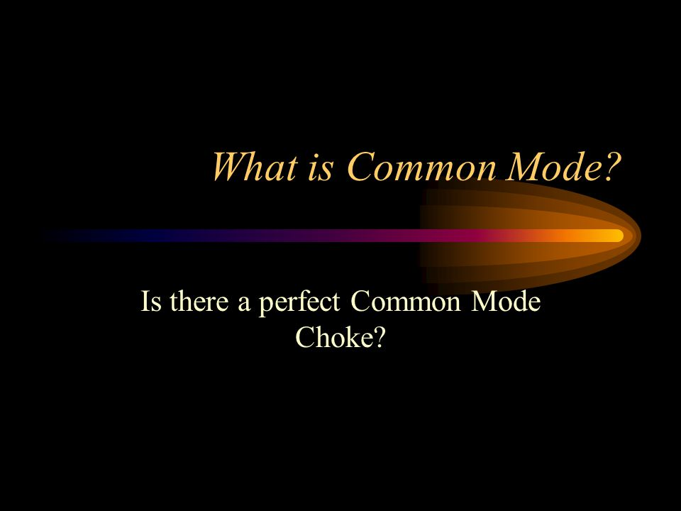 What is Common Mode? Is there a perfect Common Mode Choke?