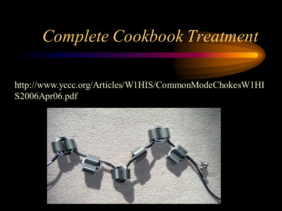 Complete Cookbook Treatment http://www.yccc.org/Articles/W1HIS/CommonModeChokesW1HI S2006Apr06.pdf