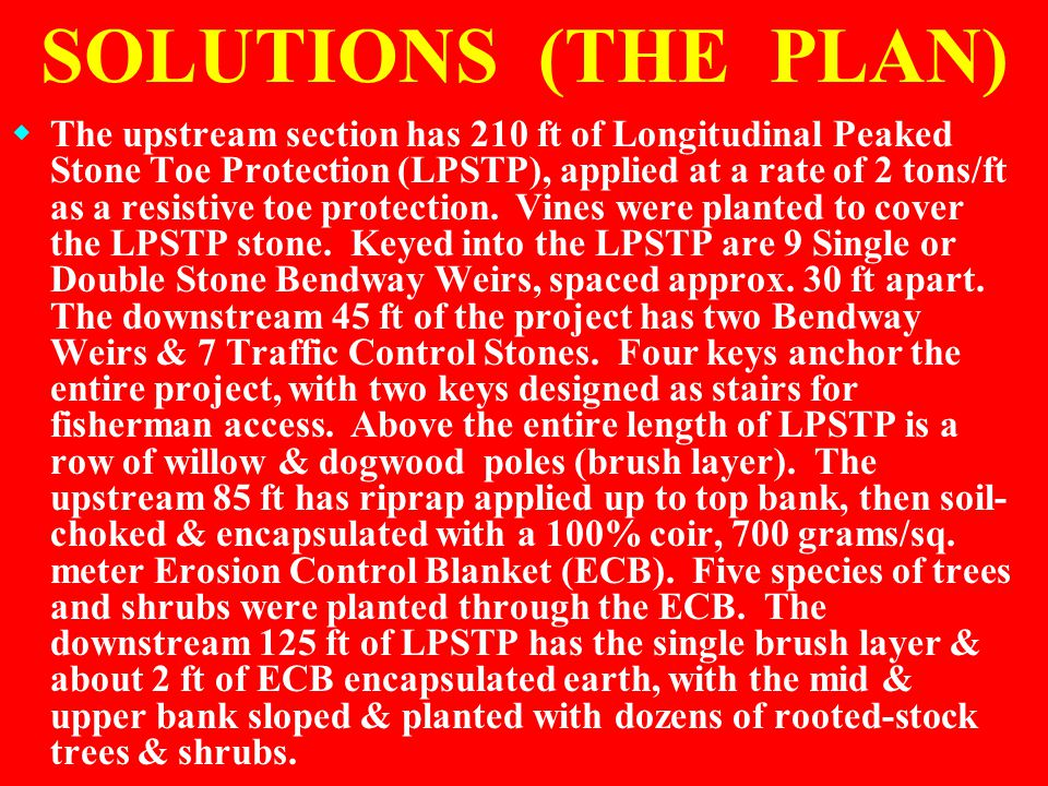 SOLUTIONS (THE PLAN)  The upstream section has 210 ft of Longitudinal Peaked Stone Toe Protection (LPSTP), applied at a rate of 2 tons/ft as a resist