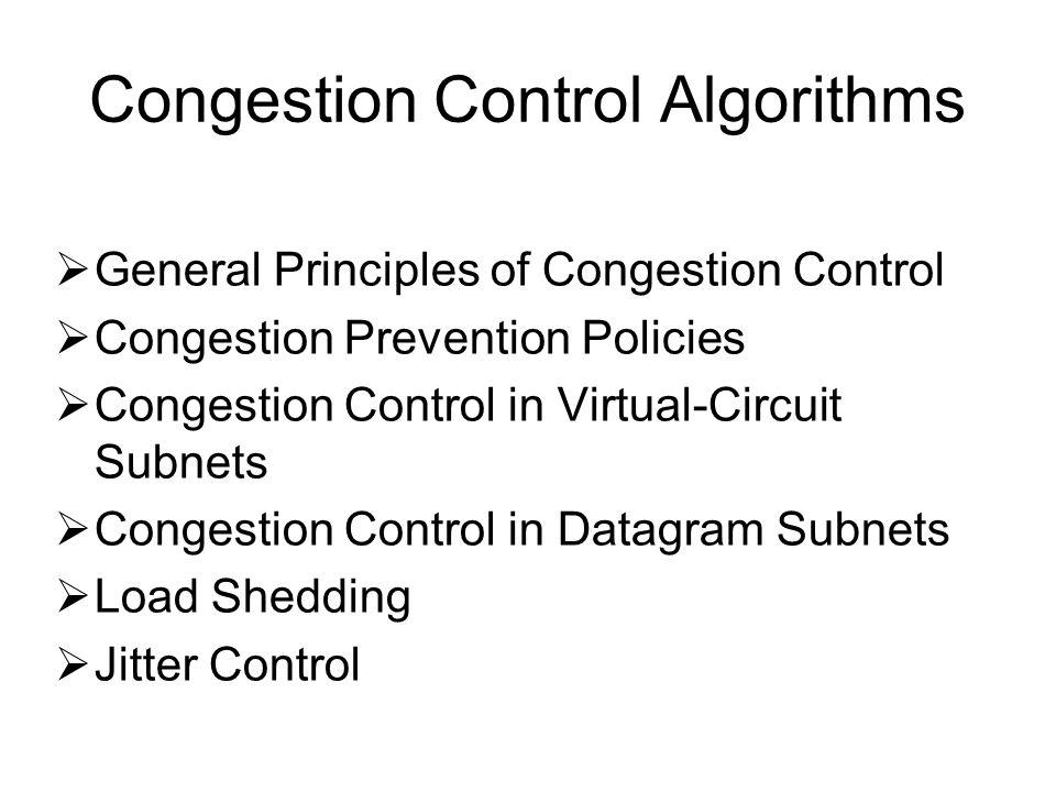 Congestion Control Algorithms  General Principles of Congestion Control  Congestion Prevention Policies  Congestion Control in Virtual-Circuit Subn