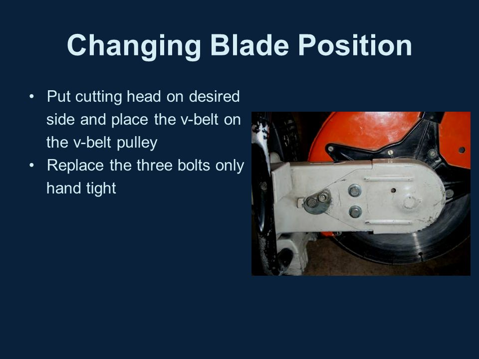 Changing Blade Position Put cutting head on desired side and place the v-belt on the v-belt pulley Replace the three bolts only hand tight