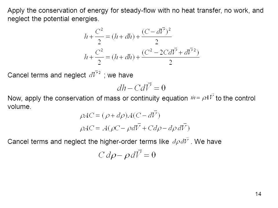 14 Apply the conservation of energy for steady-flow with no heat transfer, no work, and neglect the potential energies. Cancel terms and neglect ; we