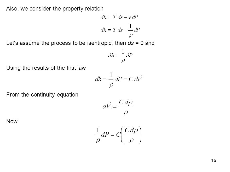 15 Also, we consider the property relation Let's assume the process to be isentropic; then ds = 0 and Using the results of the first law From the cont