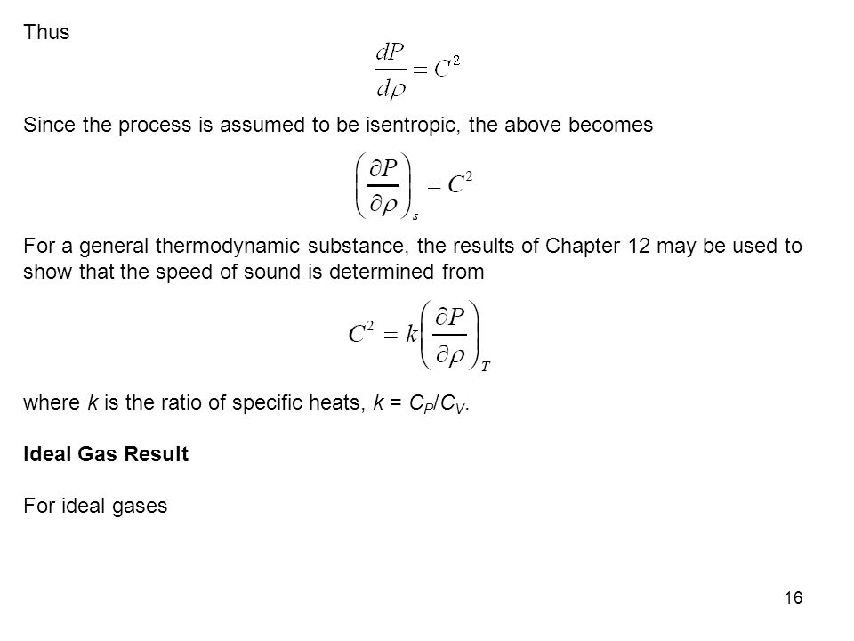 16 Thus Since the process is assumed to be isentropic, the above becomes For a general thermodynamic substance, the results of Chapter 12 may be used