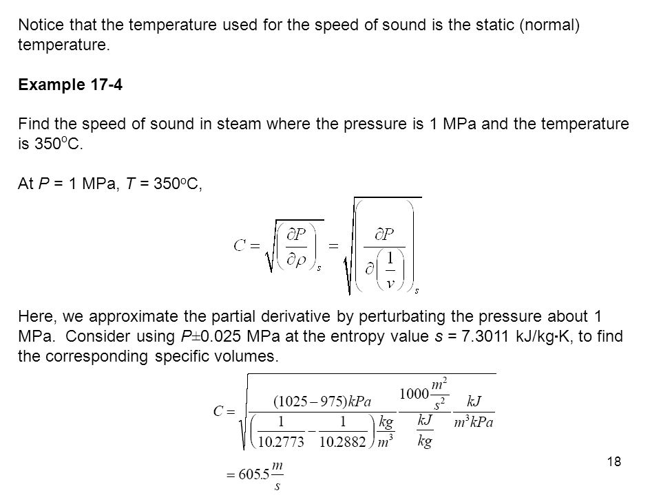 18 Notice that the temperature used for the speed of sound is the static (normal) temperature. Example 17-4 Find the speed of sound in steam where the