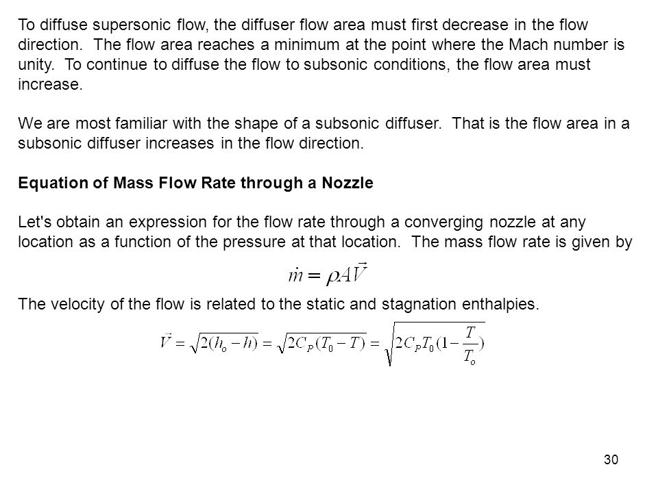 30 To diffuse supersonic flow, the diffuser flow area must first decrease in the flow direction. The flow area reaches a minimum at the point where th