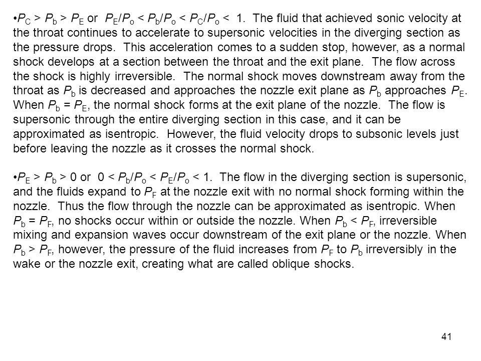 41 P C > P b > P E or P E /P o < P b /P o < P C /P o < 1. The fluid that achieved sonic velocity at the throat continues to accelerate to supersonic v