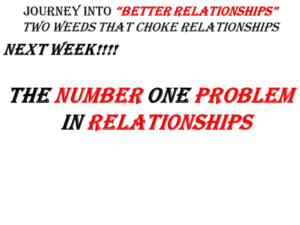 """Journey into """"Better Relationships"""" two weeds that choke Relationships WHAT IT SAYS This is my Bible, I am who my Bible say I am, I can do what my Bib"""