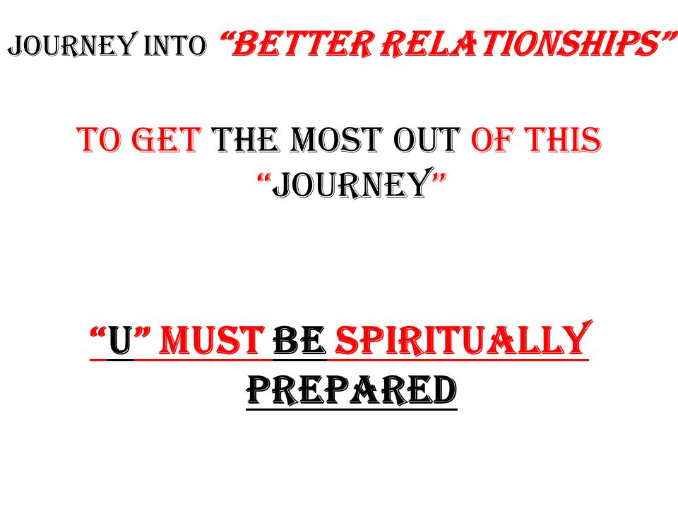"""JOURNEY into """"Better Relationships"""" Closeness Is Required"""