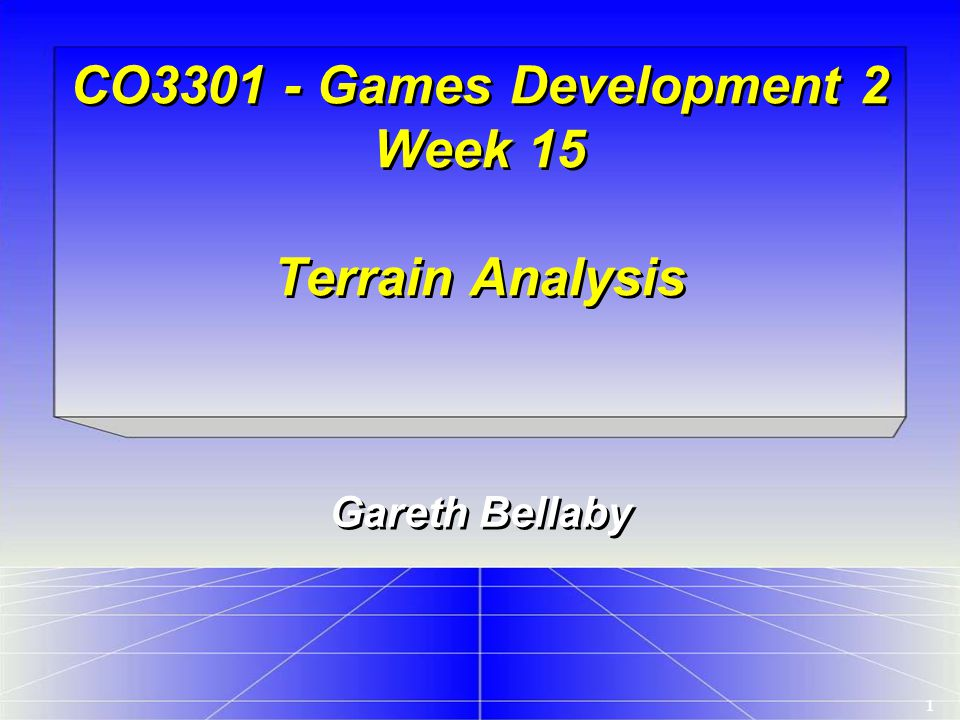1 CO3301 - Games Development 2 Week 15 Terrain Analysis Gareth Bellaby