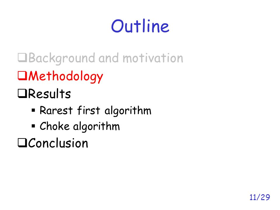 11/29 Outline  Background and motivation  Methodology  Results  Rarest first algorithm  Choke algorithm  Conclusion