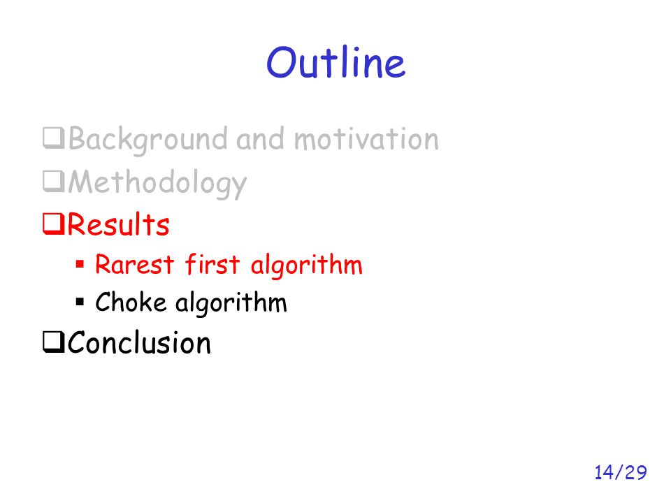 14/29 Outline  Background and motivation  Methodology  Results  Rarest first algorithm  Choke algorithm  Conclusion