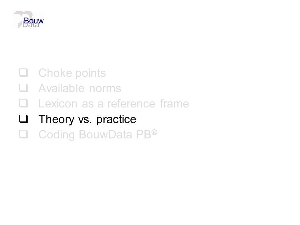  Choke points  Available norms  Lexicon as a reference frame  Theory vs. practice  Coding BouwData PB ®