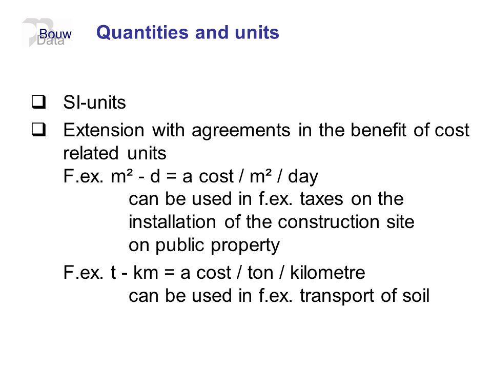 Quantities and units  SI-units  Extension with agreements in the benefit of cost related units F.ex. m² - d = a cost / m² / day can be used in f.ex.