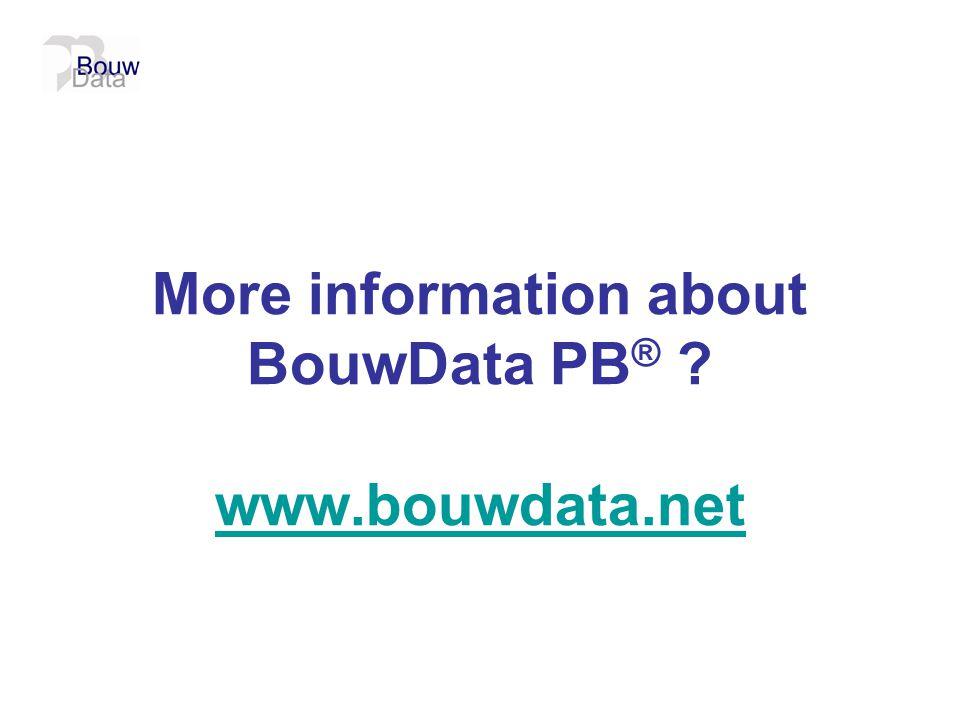More information about BouwData PB ® ? www.bouwdata.net www.bouwdata.net