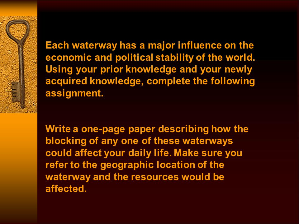 Each waterway has a major influence on the economic and political stability of the world.