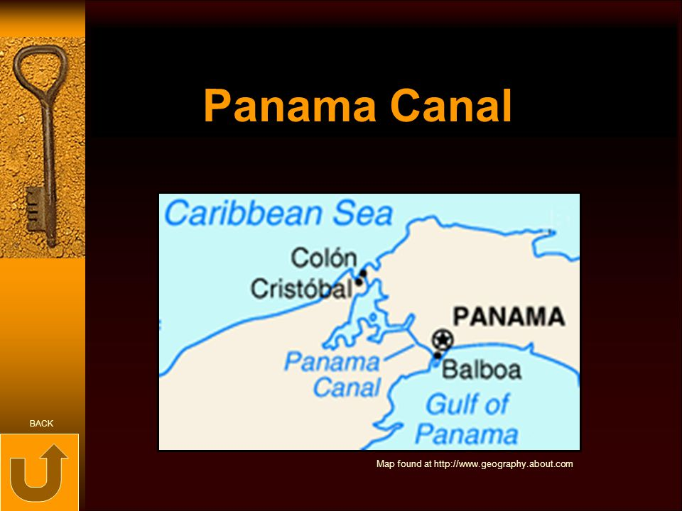 Panama Canal Map found at http://www.geography.about.com BACK