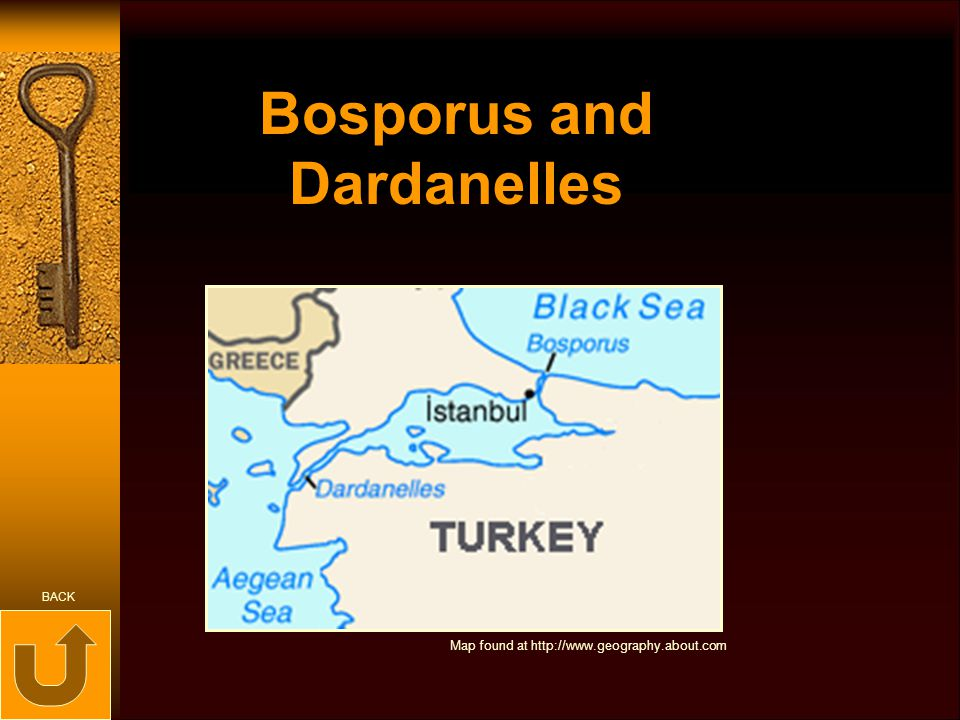 Bosporus and Dardanelles Map found at http://www.geography.about.com BACK