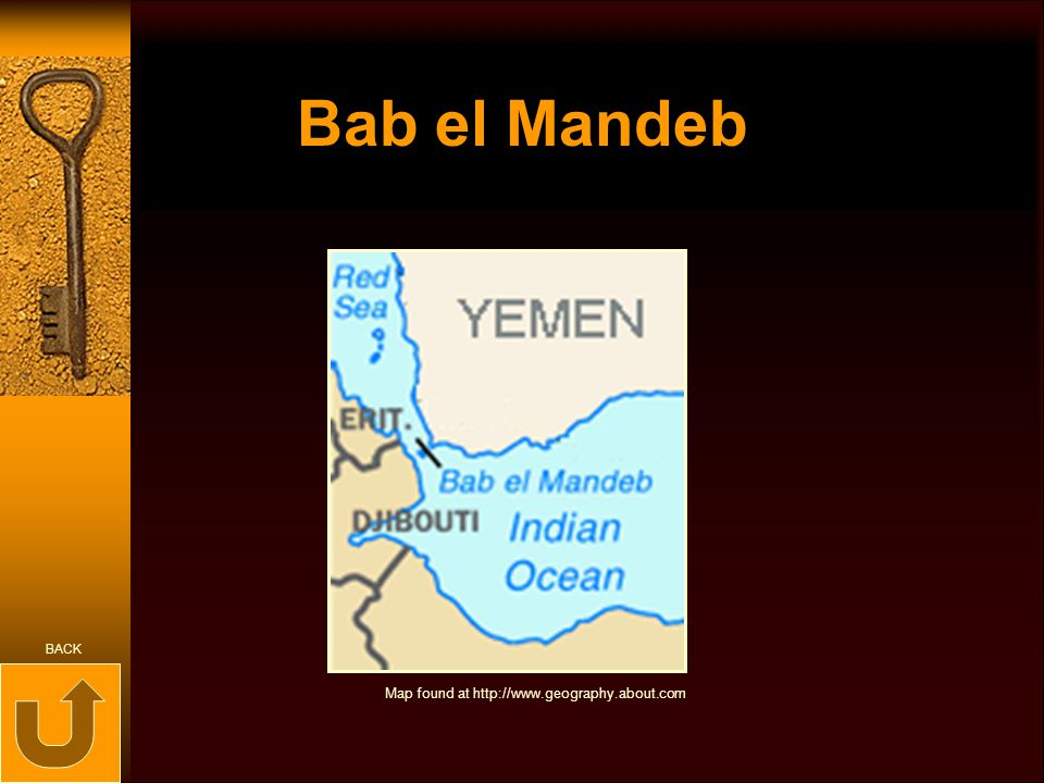 Bab el Mandeb Map found at http://www.geography.about.com BACK