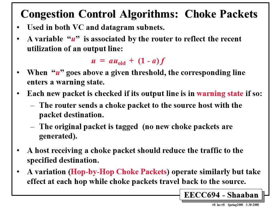 """EECC694 - Shaaban #8 lec #8 Spring2000 3-30-2000 Congestion Control Algorithms: Choke Packets Used in both VC and datagram subnets. A variable """"u"""" is"""