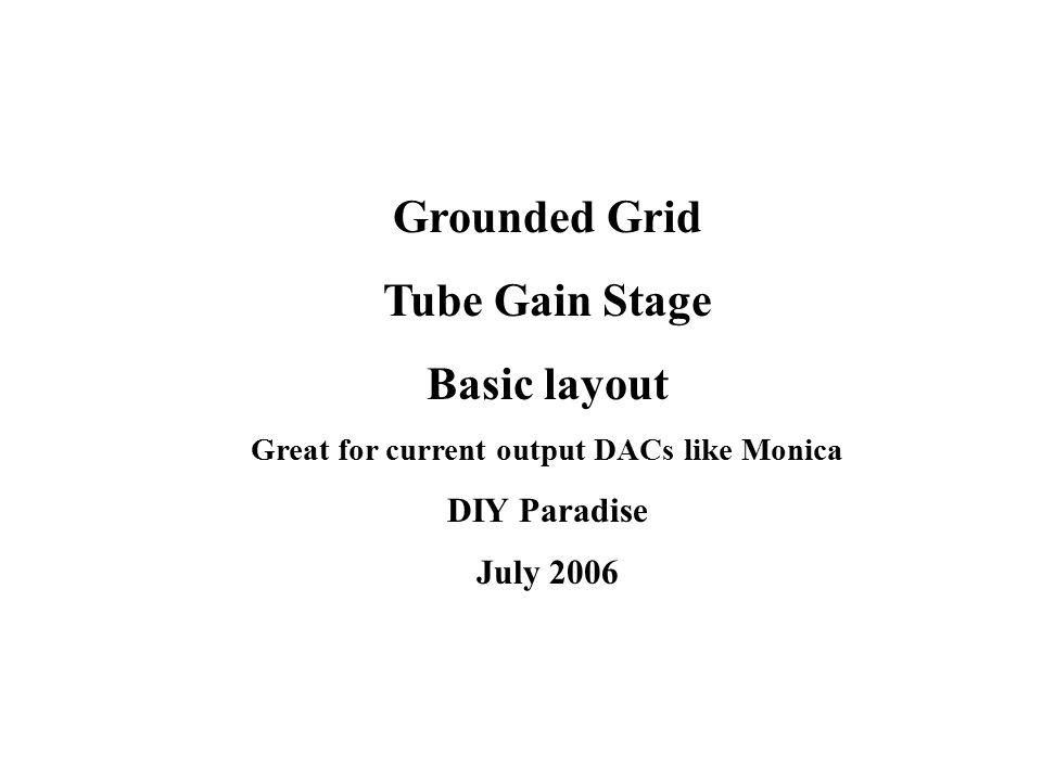 Grounded Grid Tube Gain Stage Basic layout Great for current output DACs like Monica DIY Paradise July 2006