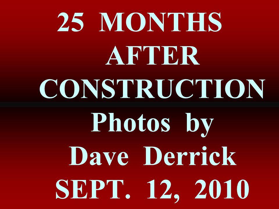 25 MONTHS AFTER CONSTRUCTION Photos by Dave Derrick SEPT. 12, 2010