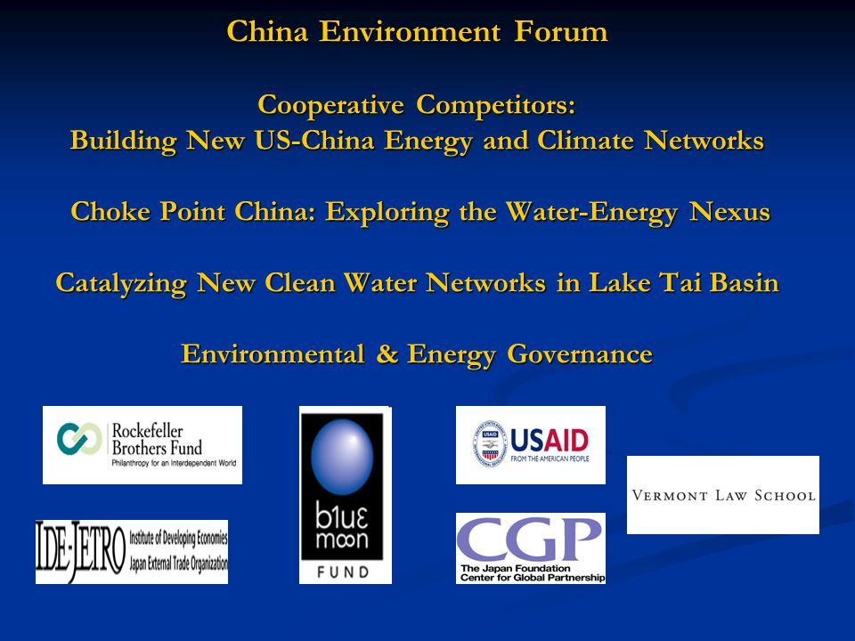 China Environment Forum Cooperative Competitors: Building New US-China Energy and Climate Networks Choke Point China: Exploring the Water-Energy Nexus Catalyzing New Clean Water Networks in Lake Tai Basin Environmental & Energy Governance