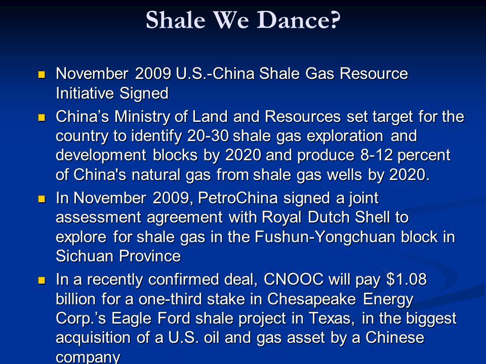 Shale We Dance? November 2009 U.S.-China Shale Gas Resource Initiative Signed November 2009 U.S.-China Shale Gas Resource Initiative Signed China's Mi