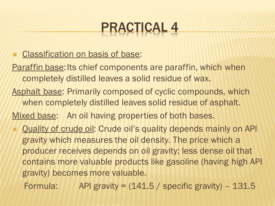  Classification on basis of base: Paraffin base:Its chief components are paraffin, which when completely distilled leaves a solid residue of wax.